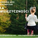 Podwójna moc doświadczeń dla dwujęzyczności cz.6 ODRZUCENIE JĘZYKA – przyczyny