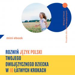 """Kliknij w obrazek, aby zapisać się na newsletter i otrzymać darmowy ebook """"Rozwiń język polski Twojego dwujęzycznego dziecka w 10 łatwych krokach"""""""